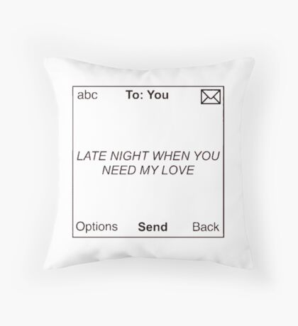 Late night when you need my love text message throw pillow / iPhone case Throw Pillow
