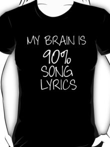 My brain is 90% song lyrics T-Shirt