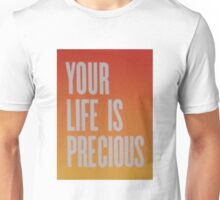 Your Life is Precious Unisex T-Shirt