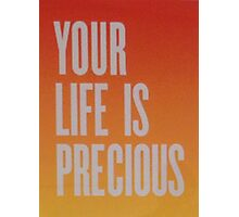 Your Life is Precious Photographic Print