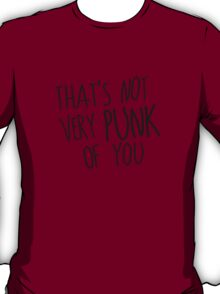 That's Not Very Punk of You T-Shirt