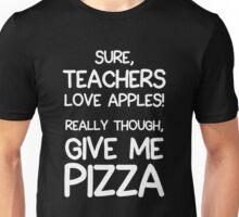 Sure, teachers love apples! Really tough, give me pizza Unisex T-Shirt