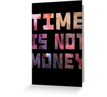 Time is not  Greeting Card