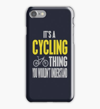 It's A Cycling Thing You Wouldn't Understand iPhone Case/Skin