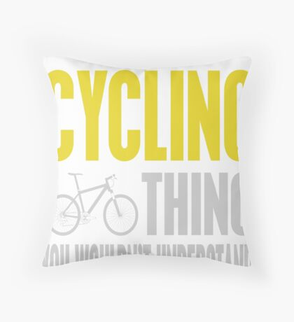 It's A Cycling Thing You Wouldn't Understand Throw Pillow