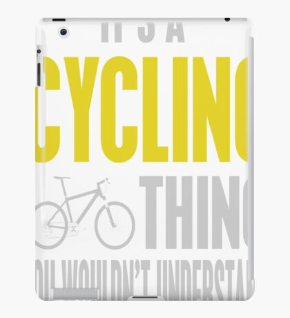 It's A Cycling Thing You Wouldn't Understand iPad Case/Skin