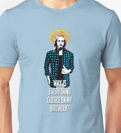 Hipster Jesus. Why is everything closed on my birthday? Unisex T-Shirt