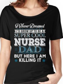 I'd Grow Up Super Cool Nurse Dad Women's Relaxed Fit T-Shirt