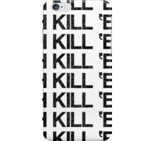 OH KILL 'EM - LIMITED EDITION iPhone Case/Skin