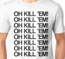 OH KILL 'EM - LIMITED EDITION Unisex T-Shirt