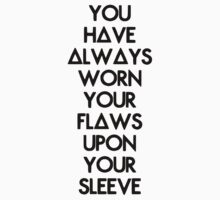 You have always worn your flaws upon your sleeve by melaniebegeman