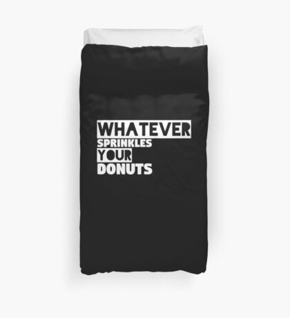 Whatever Sprinkles Your Donuts Duvet Cover