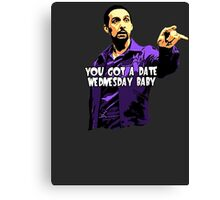 You got a date wednesday baby! Canvas Print