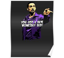 You got a date wednesday baby! Poster