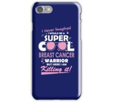 I never imagined i would be a super cool breast cancer warrior but here i am killing it iPhone Case/Skin