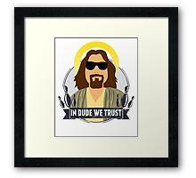 In dude we trust Framed Print