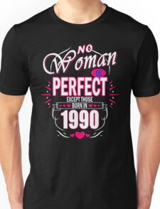 Perfect Woman born in 1990 Unisex T-Shirt