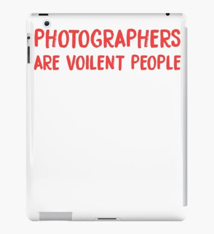 Photographers are violent people  iPad Case/Skin