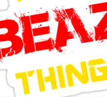 It's A BEAZ thing, you wouldn't understand !! Sticker