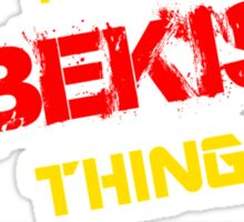 It's A BEKIS thing, you wouldn't understand !! Sticker