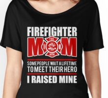 Firefighter Mom T-Shirt I Raised My Hero Cool Gift To Be Proud Of Women's Relaxed Fit T-Shirt