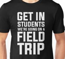 Get in students we're going on a field trip Unisex T-Shirt