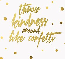 Throw Kindness Around Like Confetti by hopealittle