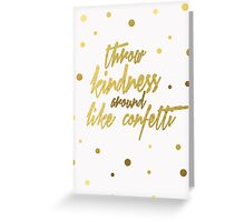 Throw Kindness Around Like Confetti Greeting Card