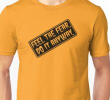 Feel The Fear - Do It Anyway - Sign - Orange or Yellow Unisex T-Shirt