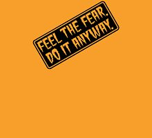 Feel The Fear - Do It Anyway - Sign - Orange or Yellow T-Shirt