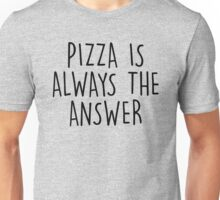 PIZZA IS ALWAYS THE ANSWER Unisex T-Shirt