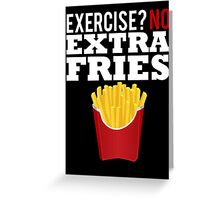 Exercise? No. Extra Fries Greeting Card