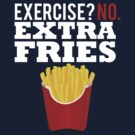 Exercise? No. Extra Fries by ScottW93