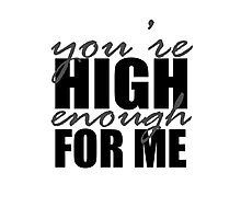 You're High Enough for Me Photographic Print