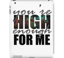 You're High Enough for Me 2.0 iPad Case/Skin