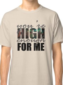 You're High Enough for Me 2.0 Classic T-Shirt