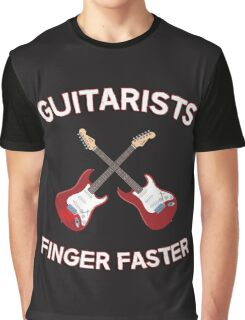 Guitarists Finger Faster. Funny design for a guitarist or guitar player. Love guitars? Buy this! Graphic T-Shirt