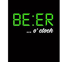 It's BEER 'o Clock! Let everyone know it's time to drink beer, beer-o-clock Photographic Print