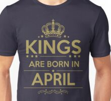 KING ARE BORN IN APRIL Unisex T-Shirt