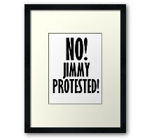 NO! Jimmy protested! Framed Print