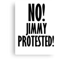 NO! Jimmy protested! Canvas Print