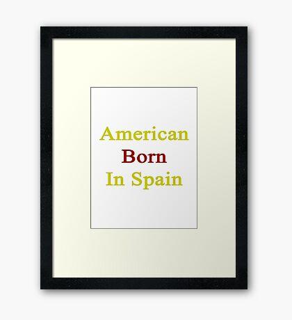 American Born In Spain  Framed Print