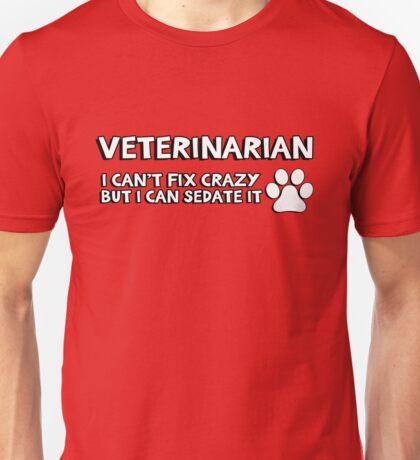 Veterinarian (vet) . I can't fix crazy but I can sedate it. Unisex T-Shirt