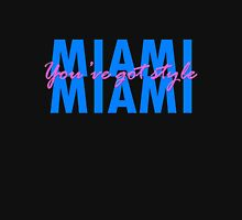 Miami, you've got style Unisex T-Shirt