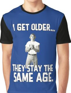 I get older they stay the same age. Wooderson. Alright. Alright. Alright. Graphic T-Shirt