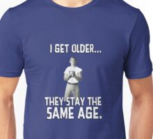 I get older they stay the same age. Wooderson. Alright. Alright. Alright. Unisex T-Shirt