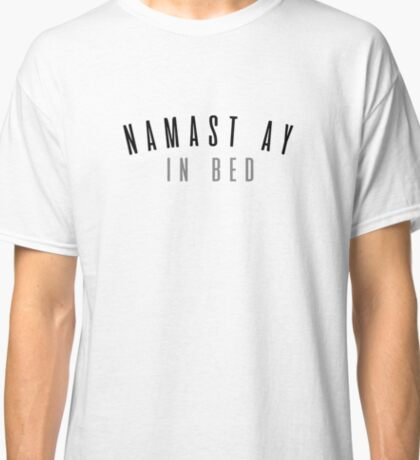 Namast ay In Bed Classic T-Shirt