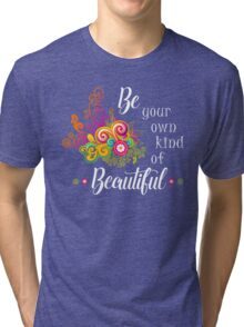 Be Your Own Kind Of Beautiful T Shirt Tri-blend T-Shirt
