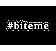 Bite Me - Hashtag - Black & White Photographic Print