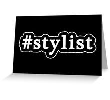 Stylist - Hashtag - Black & White Greeting Card